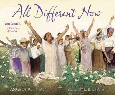 All Different Now: Juneteenth, the First Day of Freedom by Angela Johnson, art by E.B. Lewis